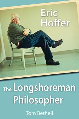 Eric Hoffer: The Longshoreman Philosopher - Bethell, Thomas