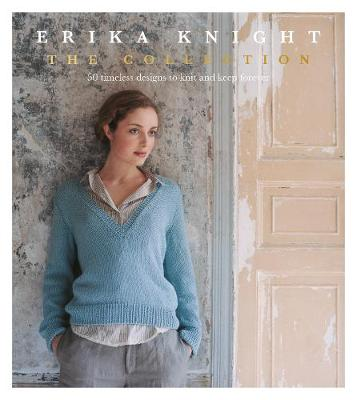 Erika Knight: The Collection: 50 timeless designs to knit and keep forever - Knight, Erika