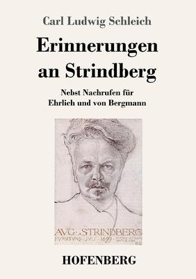 Erinnerungen an Strindberg: Nebst Nachrufen f?r Ehrlich und von Bergmann - Schleich, Carl Ludwig