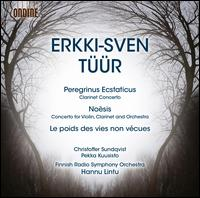 Erkki-Sven Tüür: Peregrinus Ecstaticus; Noesis; Le pods des vies non vécues - Christoffer Sundqvist (clarinet); Pekka Kuusisto (violin); Finnish Radio Symphony Orchestra; Hannu Lintu (conductor)