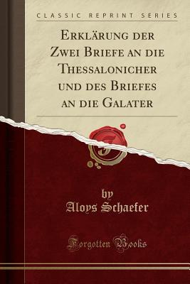 Erklarung Der Zwei Briefe an Die Thessalonicher Und Des Briefes an Die Galater - Schaefer, Aloys