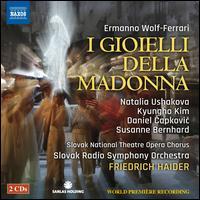 Ermanno Wolf-Ferrari: I Gioielli della Madonna - Andrea Vizvári (soprano); Attila Kovács (tenor); Daniel Capkovic (baritone); Daniel Hlásny (baritone); Daniel Hlásny (bass);...