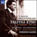 Ermanno Wolf-Ferrari: Talitha Kumi!; La Passione; Otto Cori