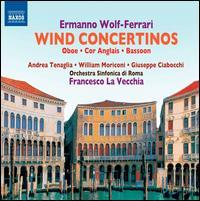 Ermanno Wolf-Ferrari: Wind Concertinos - Andrea Tenaglia (oboe); Giuseppe Ciabocchi (bassoon); William Moriconi (cor anglais); Orchestra Sinfonica di Roma;...