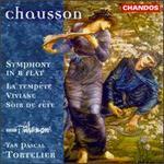 Ernest Chausson: Symphony in B flat; La tempête; Viviane; Soir de fête