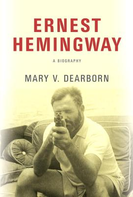 Ernest Hemingway: A Biography - Dearborn, Mary V