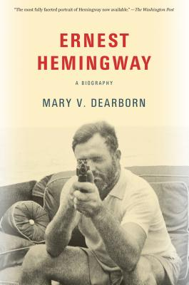 Ernest Hemingway: A Biography - Dearborn, Mary