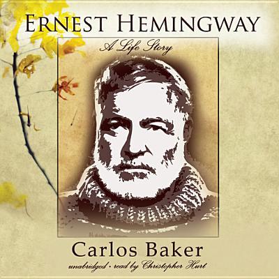 Ernest Hemingway: A Life Story - Baker, Carlos