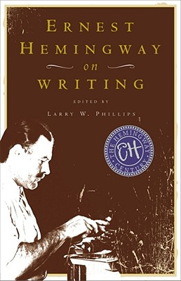 Ernest Hemingway on Writing - Hemingway, Ernest, and Phillips, Larry W (Editor)