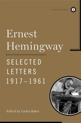 Ernest Hemingway Selected Letters 1917-1961 - Hemingway, Ernest, and Baker, Carlos (Editor)