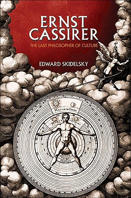 Ernst Cassirer: The Last Philosopher of Culture - Skidelsky, Edward