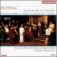 Ernst Pepping: Passionsbericht des Mattäus - Danish Radio Chamber Choir (choir, chorus); Stefan Parkman (conductor)