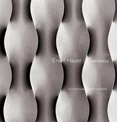 Erwin Hauer Continua: Architectural Screens and Walls - Hauer, Erwin, and Hill, John T (Designer)