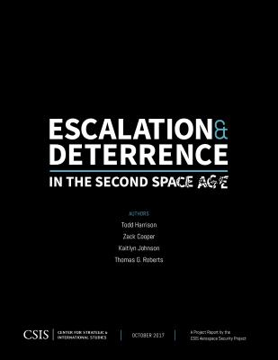 Escalation and Deterrence in the Second Space Age - Harrison, Todd, and Cooper, Zack, and Johnson, Kaitlyn
