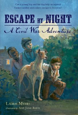 Escape by Night: A Civil War Adventure - Myers, Laurie