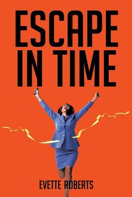 Escape in Time - Roberts, Evette