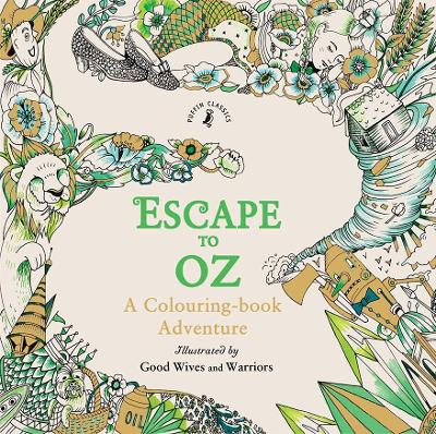 Escape to Oz: A Colouring Book Adventure - Good Wives and Warriors