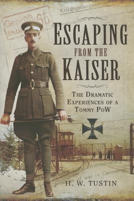 Escaping from the Kaiser: The Dramatic Experiences of a Tommy Pow - Tustin, H. W