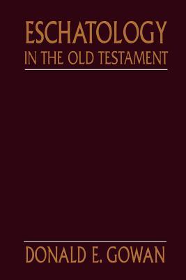 Eschatology in the Old Testament - Gowan, Donald E