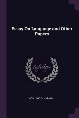 Essay on Language and Other Papers - Hazard, Rowland G