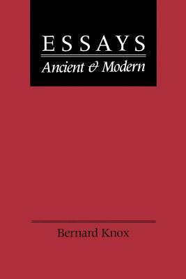 Essays Ancient and Modern - Knox, Bernard, Professor