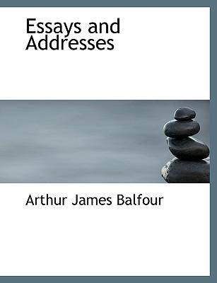 Essays and Addresses - Balfour, Arthur James