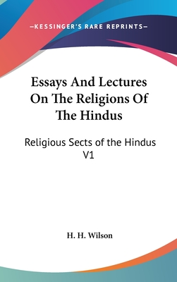 Essays and Lectures on the Religions of the Hindus: Religious Sects of the Hindus V1 - Wilson, H H