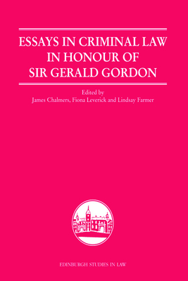 Essays in Criminal Law in Honour of Sir Gerald Gordon - Chalmers, James, LLB, and Farmer, Lindsay (Editor), and Leverick, Fiona (Editor)