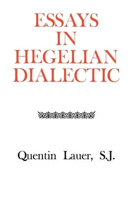 Essays in Hegelian Dialectic - Lauer, Quentin