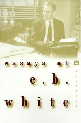 Essays of E B White - WHITE