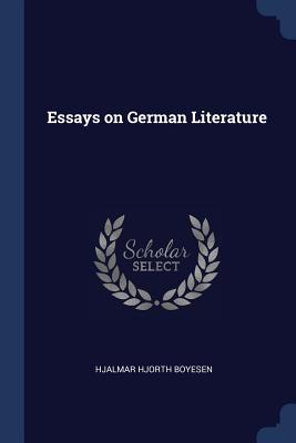 Essays on German Literature - Boyesen, Hjalmar Hjorth