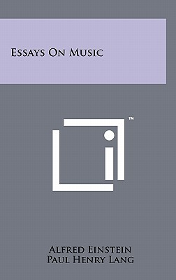 Essays On Music - Einstein, Alfred, and Lang, Paul Henry (Introduction by)