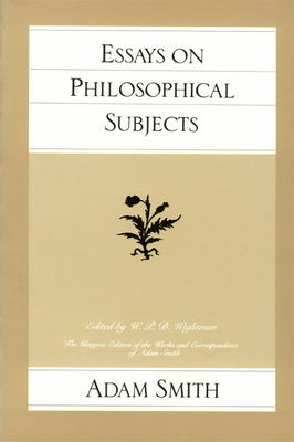 Essays on Philosophical Subjects - Smith, Adam, and Bryce, J C (Editor), and Wightman, W P D (Editor)