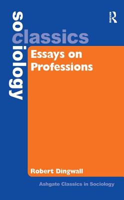 Essays on Professions - Dingwall, Robert, Professor