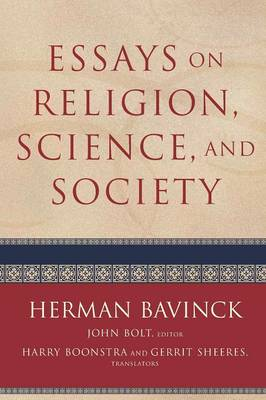 Essays on Religion, Science, and Society - Bavinck, Herman, and Bolt, John (Editor), and Boonstra, Harry (Translated by)
