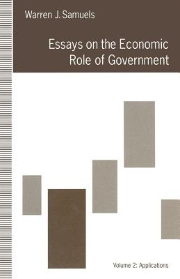 Essays on the Economic Role of Government: Volume 2: Applications - Samuels, Warren J