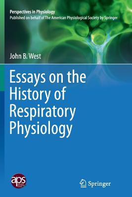 Essays on the History of Respiratory Physiology - West, John B, MD, PhD, Dsc