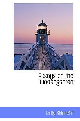 Essays on the Kindergarten - Shirreff, Emily