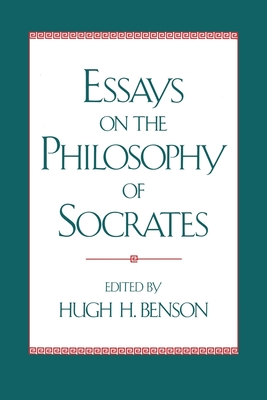 Essays on the Philosophy of Socrates - Benson, Hugh H (Editor)