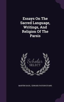 Essays on the Sacred Language, Writings, and Religion of the Parsis - Haug, Martin, and Edward Payson Evans (Creator)