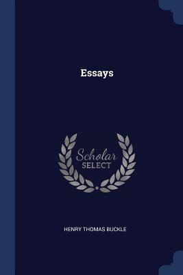 Essays - Buckle, Henry Thomas