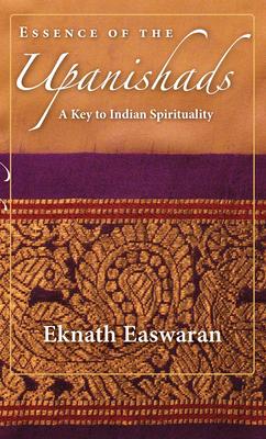 Essence of the Upanishads: A Key to Indian Spirituality - Easwaran, Eknath