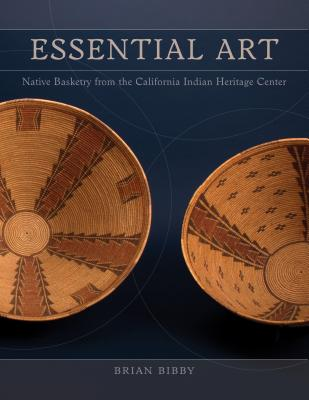 Essential Art: Native Basketry Fom the California Indian Heritage Center - Bibby, Brian, and Bernstein, Bruce, Dr. (Contributions by), and Billy, Susan (Contributions by)