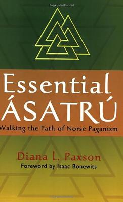 Essential Asatru: Walking the Path of Norse Paganism - Paxson, Diana L, and Bonewits, Isaac (Foreword by)