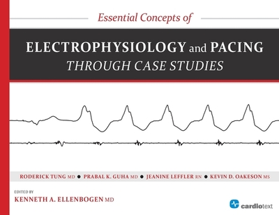 Essential Concepts of Electrophysiology and Pacing through Case Studies - Ellenbogen, Kenneth A., and Tung, Roderick, and Guha, Prabal