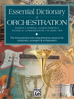 Essential Dictionary of Orchestration: Ranges, General Characteristics, Technical Considerations, Scoring Tips: The Most Practical and Comprehensive Resource for Composers, Arrangers & Orchestrators - Black, Dave, and Gerou, Tom