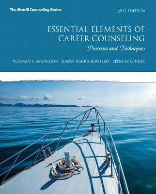 Essential Elements of Career Counseling: Processes and Techniques: United States Edition - Amundson, Norman E., and Harris-Bowlsbey, JoAnn, and Niles, Spencer G.