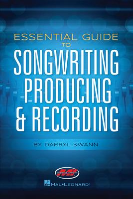 Essential Guide to Songwriting, Producing & Recording - Swan, Darryl
