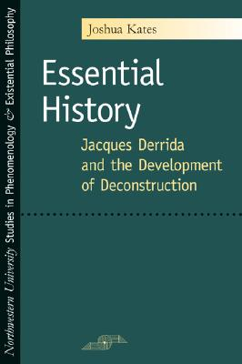 Essential History: Jacques Derrida and the Development of Deconstruction - Kates, Joshua