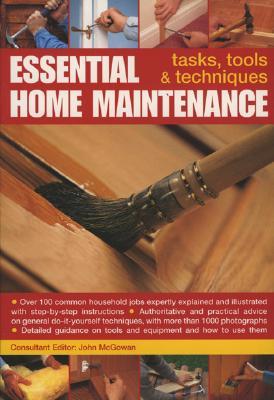 Essential Home Maintenance: Tasks, Tools & Techniques - McGowan, John (Editor)